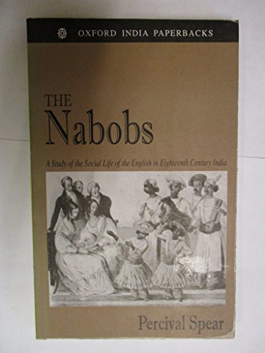 9780195643817: The Nabobs: A Study of the Social Life of the English in Eighteenth-century India (Oxford India Paperbacks Series)