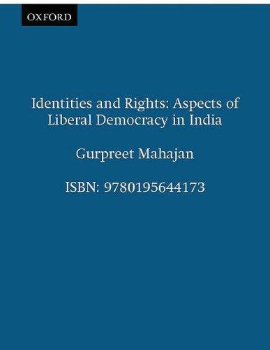 Identities and Rights: Aspects of Liberal Democracy in India: Mahajan, Gurpreet