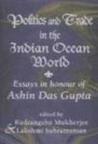 Politics and Trade in the Indian Ocean World: Essays in Honour of Ashin Das Gupta