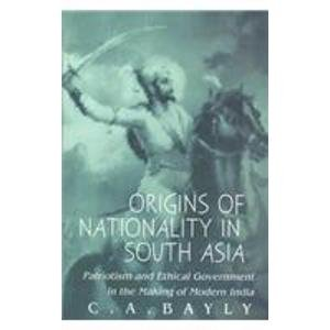 9780195644579: Origins of Nationality in South Asia: Patriotism and Ethical Government in the Making of Modern India