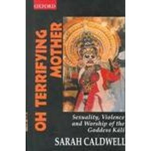 9780195644623: Oh Terrifying Mother: Sexuality, Violence and Worship of the Goddess Kali