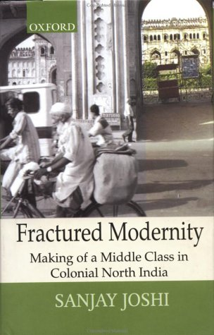 9780195645620: Fractured Modernity: Making of a Middle Class in Colonial North India (Monumental Legacy Series)