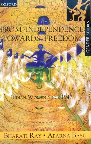 From Independence Towards Freedom: Indian Women since: Bharati Ray; Aparna