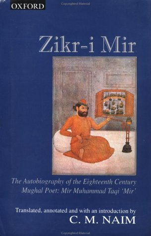 Zikr-Mir: Autobiography of the Eighteenth Century Mughal: Taqi Mir, Mir