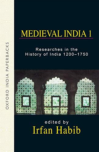 Medieval India 1: Researches in the History of India 1200-1750: Irfan Habib