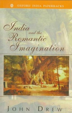 India and the Romantic Imagination (Oxford India Paperbacks): Drew, John