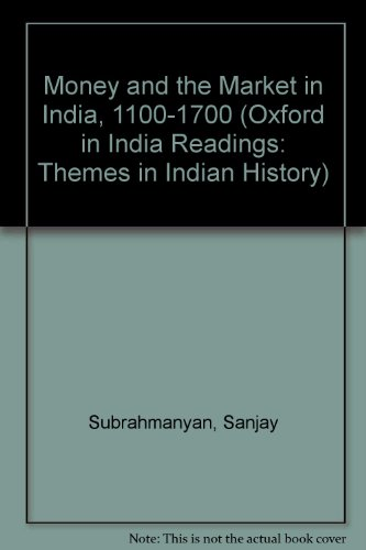 9780195647129: Money and the Market in India, 1100-1700 (Oxford in India Readings: Themes in Indian History)