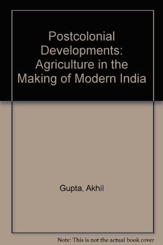 Postcolonial Developments: Agriculture in the Making of: Akhil Gupta
