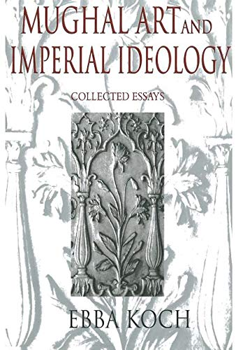 9780195648218: Mughal Art and Imperial Ideology: Collected essays