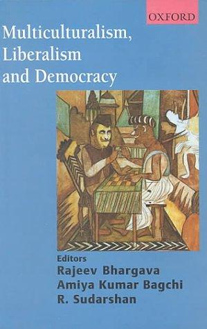 Multiculturalism, Liberalism and Democracy: Bagchi, A K