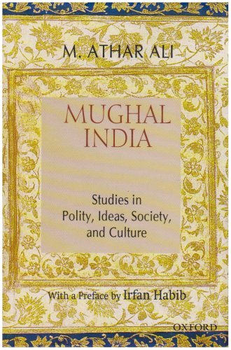 Mughal India: Studies in Polity, Ideas, Society and Culture: M. Athar Ali