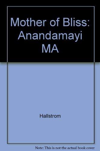 Mother of Bliss: Anandamayi MA: Hallstrom