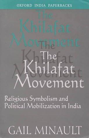 The Khilafat Movement : Religious Symbolism and: Gail Khilafat; Gail
