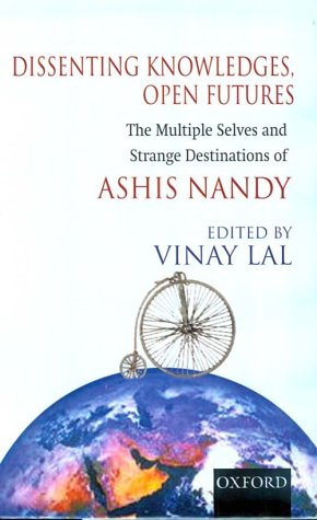 9780195651157: Dissenting Knowledges, Open Futures: The Multiple Selves and Strange Destinations of Ashis Nandy