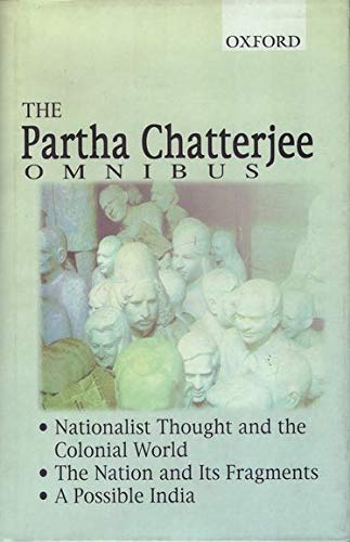 9780195651560: The Partha Chatterjee Omnibus: Nationalist Thought and the Colonial World, The Nation and Its Fragments, A Possible India