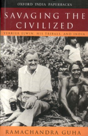 9780195653069: Savaging the Civilized: Verrier Elwin, His Tribals, and India