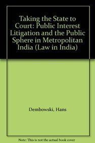9780195653090: Taking the State to Court: Public Interest Litigation and the Public Sphere in Metropolitan India (Law in India)
