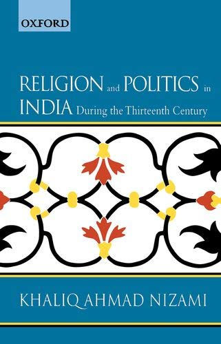 Religions and Politics in India during the: Nizami, Khaliq Ahmad