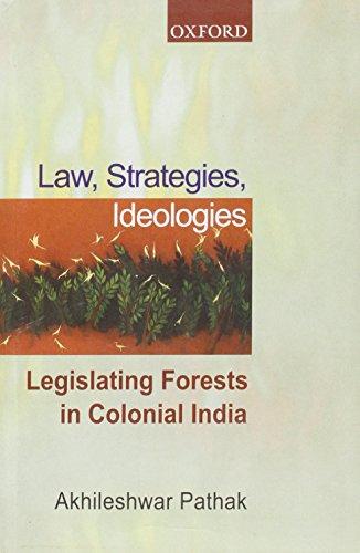 Law, Strategies, Ideologies: Legislating Forests in Colonial: Pathak, Akhileshwar