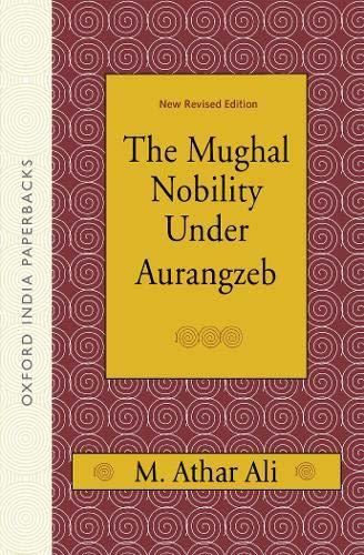 The Mughal Nobility Under Aurangzeb: Ali M. Athar