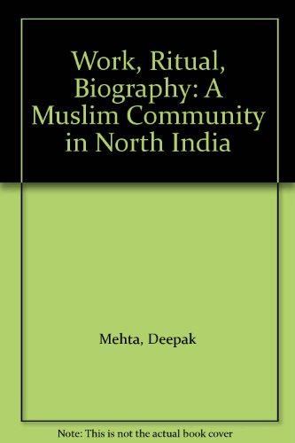9780195656008: Work, Ritual, Biography: A Muslim Community in North India