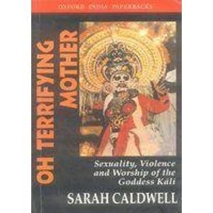 9780195657968: Oh Terrifying Mother: Sexuality, Violence and Worship of the Goddess Kali