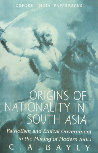 9780195658415: Origins of Nationality in South Asia: Patriotism and Ethical Government in the Making of Modern India