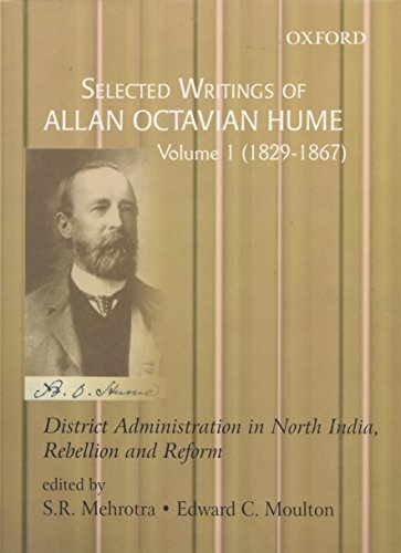 9780195658965: Selected Writings of Allan Octavian Hume: District Administration in North India, Rebellion and Reform, Volume One: 1829-1867