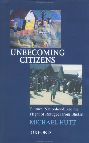 9780195662054: Unbecoming Citizens: Culture, Nationhood, and the Flight of Refugees from Bhutan