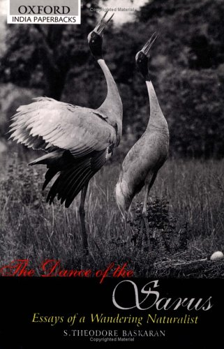 The Dance of the Sarus: Essays of a Wandering Naturalist (Oxford India Paperbacks): Baskaran, S. ...