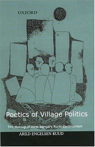 9780195662689: Poetics of Village Politics: The Making of West Bengal's Rural Communism
