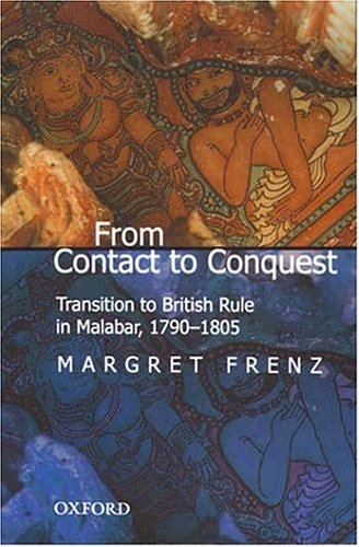 9780195663211: From Contact to Conquest: Transition to British Rule in Malabar, 1790-1805