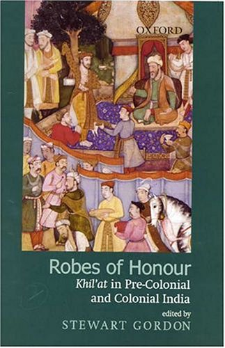 9780195663228: Robes of Honour: Khilat In Pre-Colonial and Colonial India