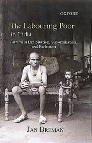 9780195663570: The Labouring Poor in India: Patterns of Exploitation, Subbordination, and Exclusion