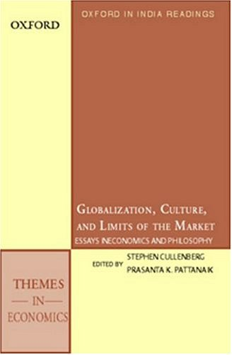 9780195664461: Globalization, Culture, and the Limits of the Market: Essays in Economics and Philosophy (Oxford in India Readings: Themes in Economics)