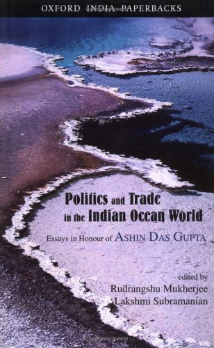 9780195664553: Politics and Trade in the Indian Ocean World: Essays in Honour of Ashin Das Gupta (Oxford India Paperbacks)
