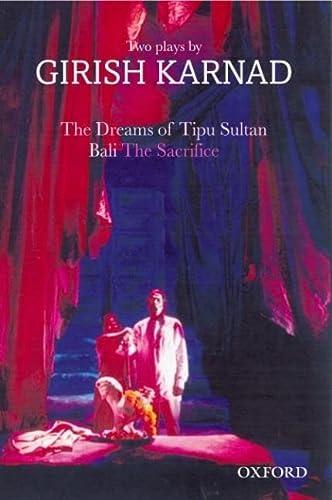 The Dreams of Tipu Sultan: Bali: The Sacrifice. Two Plays By Girish Karnad: Girish Karnad