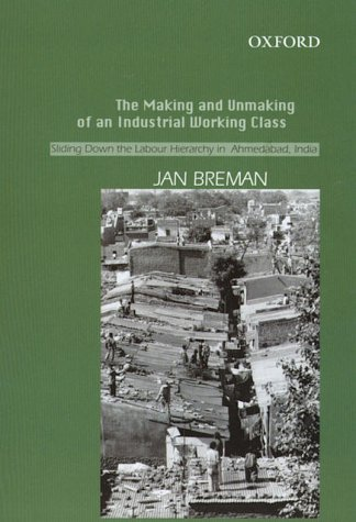 9780195665970: The Making And Unmaking Of An Industrial Working Class: Sliding Down The Labour Hierarchy In Ahmedabad, India