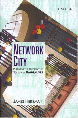 Network City: Planning the Information Society in Bangalore: James Heitzman