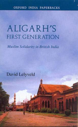 9780195666670: Aligarh's First Generation: Muslim Solidarity in British India (Oxford India Paperbacks)