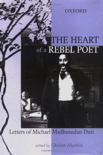 9780195666694: The Heart of a Rebel Poet: Letters of Michael Madhusudan Dutt