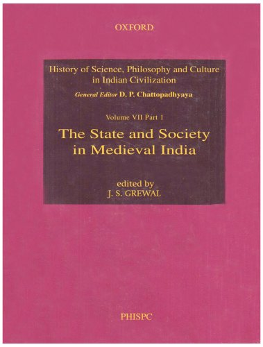 The State and Society in Medieval India (History of Science, Philosophy and Culture in Indian ...