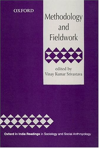 Methodology and Fieldwork (Oxford in India Readings in Sociology and Social Anthropology, Gen Ed: ...