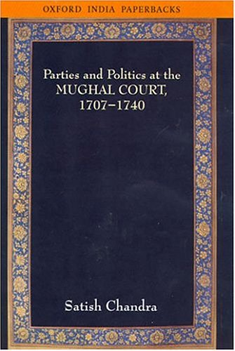 9780195667905: Parties and Politics at the Mughal Court, 1707-1740