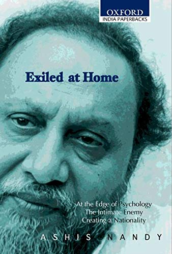 9780195667929: Exiled at Home: Comprising At the Edge of Psychology, The Intimate Enemy and Creating a Nationality (Oxford India Paperbacks)