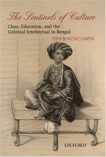 9780195669107: The Sentinels of Culture: Class, Education, and the Colonial Intellectual in Bengal (1848-85)