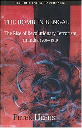 9780195669145: The Bomb in Bengal: The Rise of Revolutionary Terrorism in India, 1900-1910