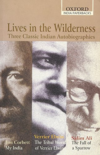 9780195669787: Lives in the Wilderness: Three Classic Indian Autobiographies. Jim Corbett: My India; Verrier Elwin: The Tribal World of Verrier Elwin; Sálim Ali: The Fall of a Sparrow (Oxford India Paperbacks)