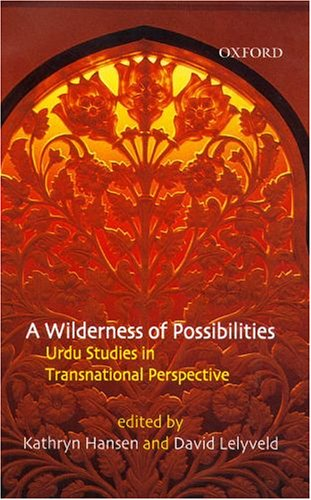 A Wilderness of Possibilities: Urdu Studies in Transnational Perspective: Kathryn Hansen and David ...