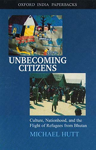9780195670608: Unbecoming Citizens: Culture, Nationhood, and the Flight of Refugees from Bhutan (Oxford India Paperbacks)